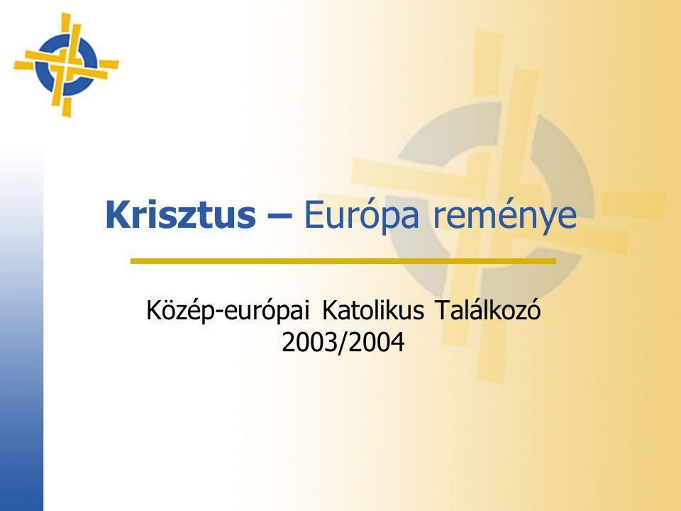 Krisztus – Európa reménye Közép-európai Katolikus Találkozó 2003/2004