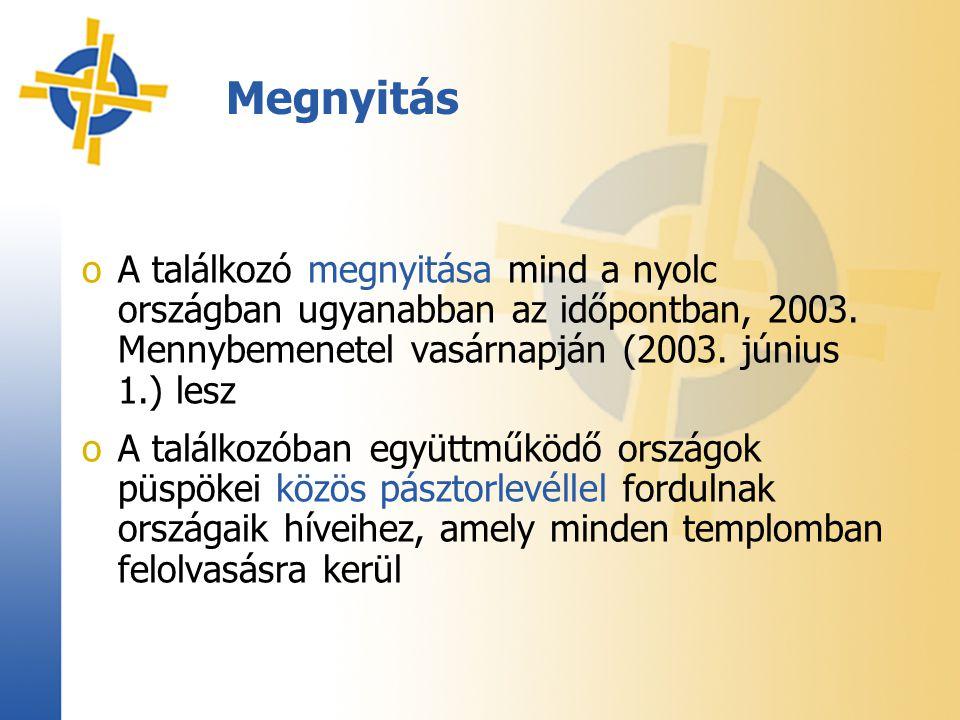 Megnyitás oA találkozó megnyitása mind a nyolc országban ugyanabban az időpontban, 2003. Mennybemenetel vasárnapján (2003. június 1.) lesz oA találkoz