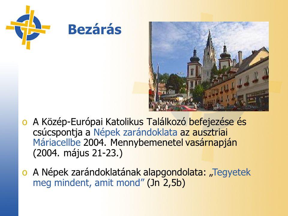Bezárás oA Közép-Európai Katolikus Találkozó befejezése és csúcspontja a Népek zarándoklata az ausztriai Máriacellbe 2004. Mennybemenetel vasárnapján
