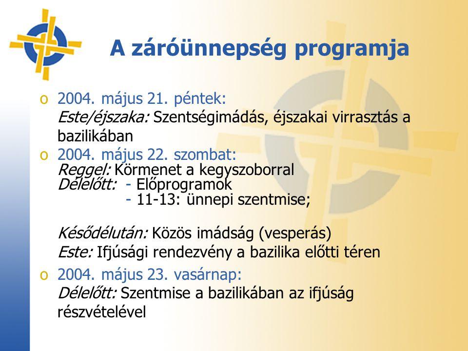 A záróünnepség programja o2004. május 21. péntek: Este/éjszaka: Szentségimádás, éjszakai virrasztás a bazilikában o2004. május 22. szombat: Reggel: Kö