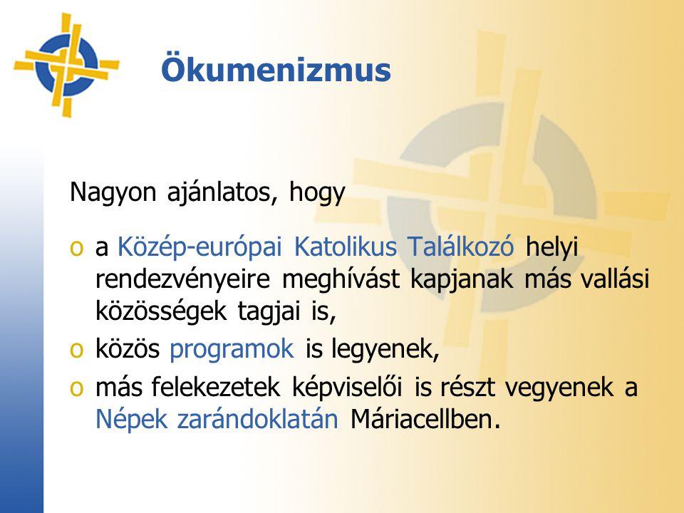 Ökumenizmus Nagyon ajánlatos, hogy oa Közép-európai Katolikus Találkozó helyi rendezvényeire meghívást kapjanak más vallási közösségek tagjai is, oköz