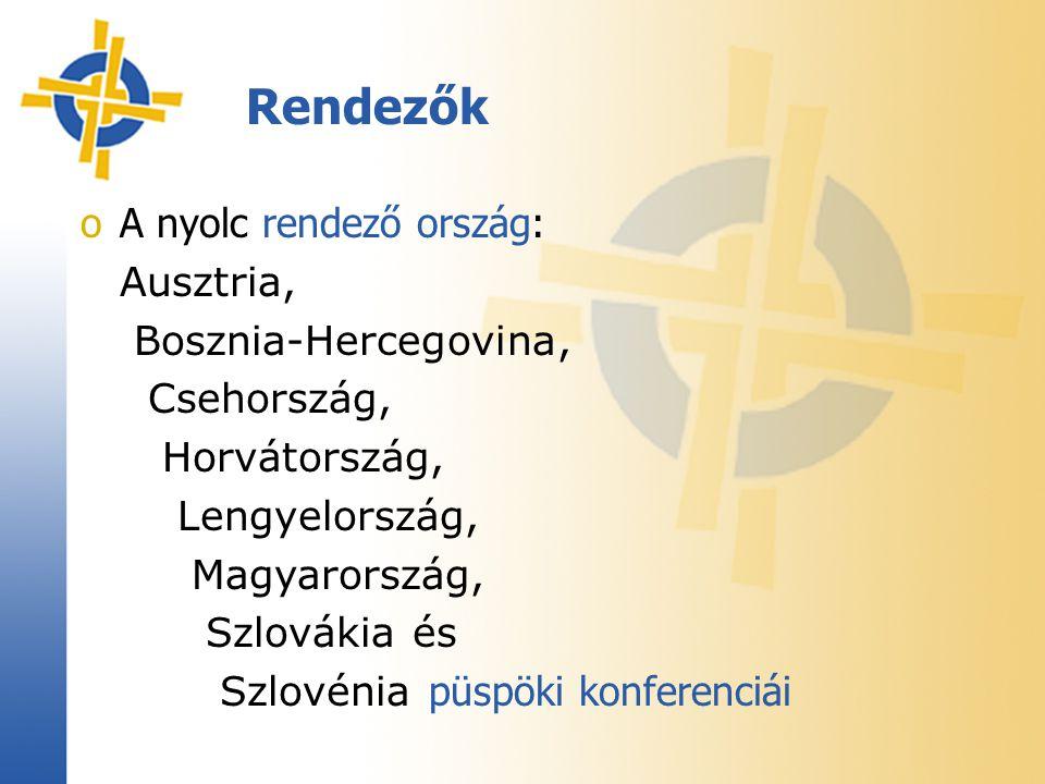 oA nyolc rendező ország: Ausztria, Bosznia-Hercegovina, Csehország, Horvátország, Lengyelország, Magyarország, Szlovákia és Szlovénia püspöki konferenciái Rendezők