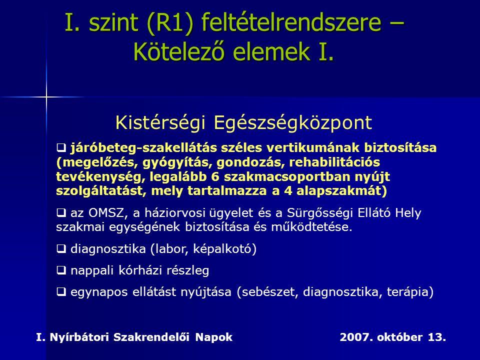 I. szint (R1) feltételrendszere – Kötelező elemek I. Kistérségi Egészségközpont  járóbeteg-szakellátás széles vertikumának biztosítása (megelőzés, gy