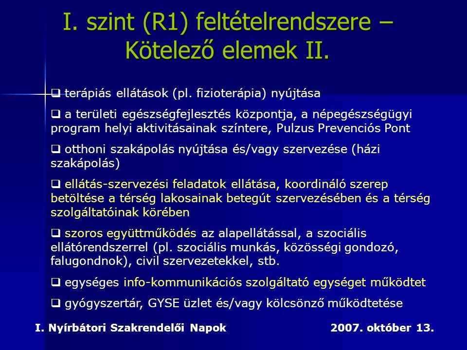 I. Nyírbátori Szakrendelői Napok 2007. október 13. I. szint (R1) feltételrendszere – Kötelező elemek II.  terápiás ellátások (pl. fizioterápia) nyújt
