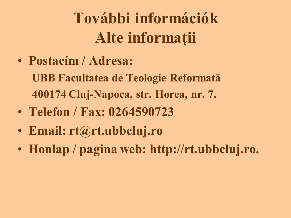 További információk Alte informaţii •Postacím / Adresa: UBB Facultatea de Teologie Reformată 400174 Cluj-Napoca, str.