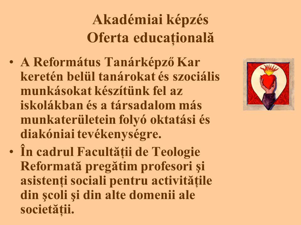 Akadémiai képzés Oferta educaţională •A Református Tanárképző Kar keretén belül tanárokat és szociális munkásokat készítünk fel az iskolákban és a társadalom más munkaterületein folyó oktatási és diakóniai tevékenységre.