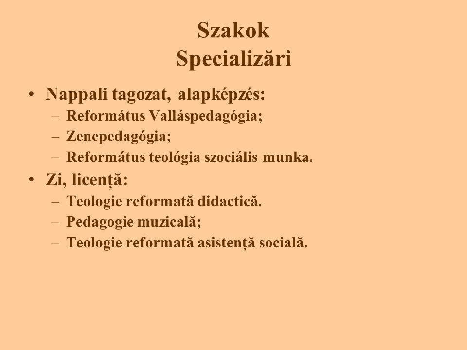Szakok Specializări •Nappali tagozat, alapképzés: –Református Valláspedagógia; –Zenepedagógia; –Református teológia szociális munka.