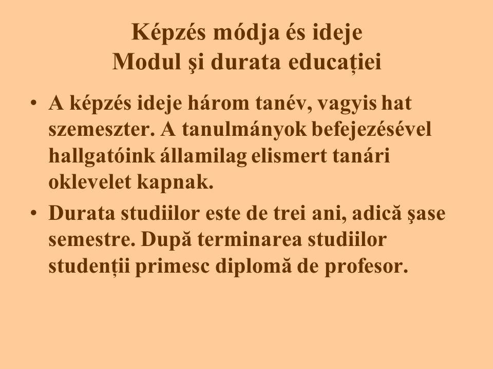 Képzés módja és ideje Modul şi durata educaţiei •A képzés ideje három tanév, vagyis hat szemeszter.
