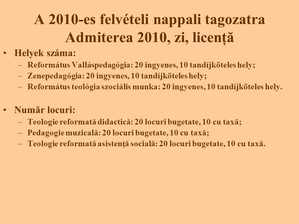 A 2010-es felvételi nappali tagozatra Admiterea 2010, zi, licenţă •Helyek száma: –Református Valláspedagógia: 20 ingyenes, 10 tandíjköteles hely; –Zenepedagógia: 20 ingyenes, 10 tandíjköteles hely; –Református teológia szociális munka: 20 ingyenes, 10 tandíjköteles hely.