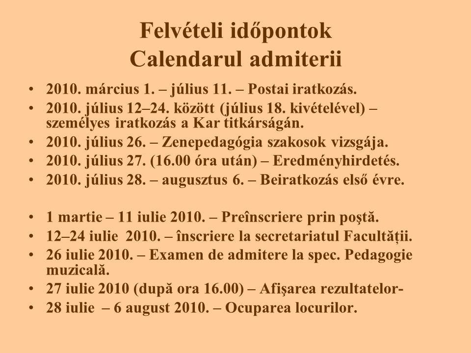 Felvételi időpontok Calendarul admiterii •2010. március 1. – július 11. – Postai iratkozás. •2010. július 12–24. között (július 18. kivételével) – sze