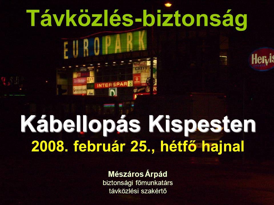 Távközlés-biztonság Kábellopás Kispesten 2008. február 25., hétfő hajnal Mészáros Árpád biztonsági főmunkatárs távközlési szakértő