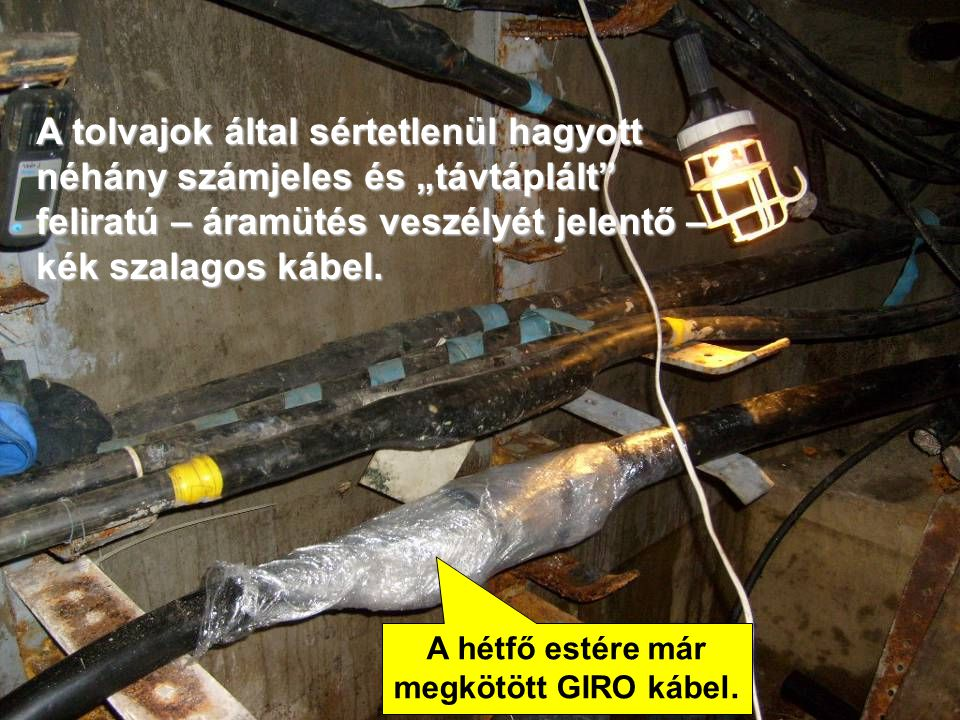 """A tolvajok által sértetlenül hagyott néhány számjeles és """"távtáplált feliratú – áramütés veszélyét jelentő – kék szalagos kábel."""