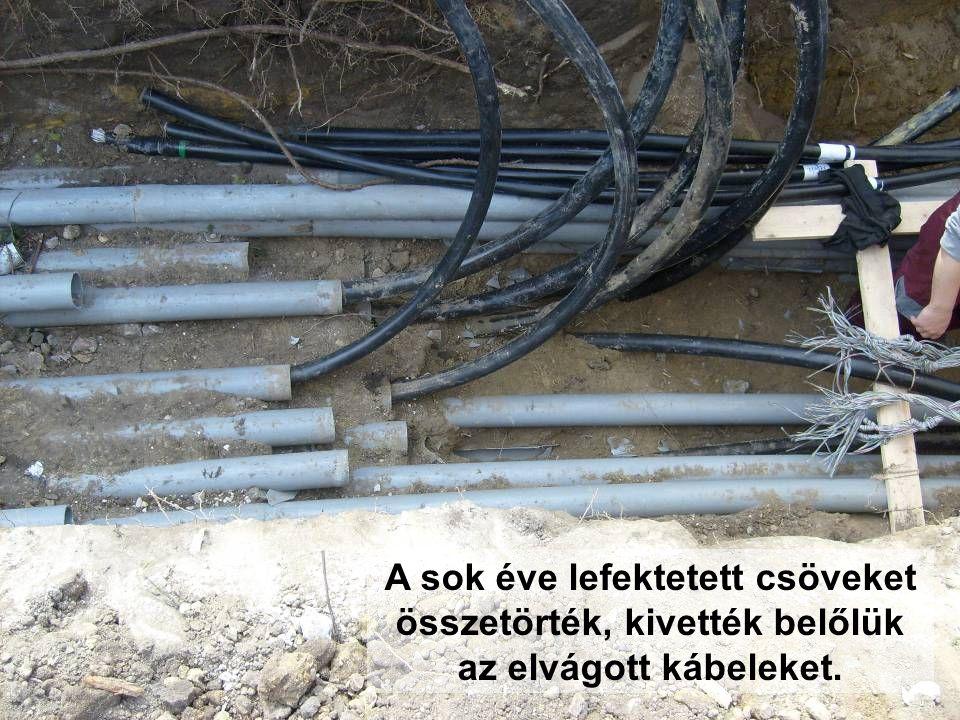A sok éve lefektetett csöveket összetörték, kivették belőlük az elvágott kábeleket.