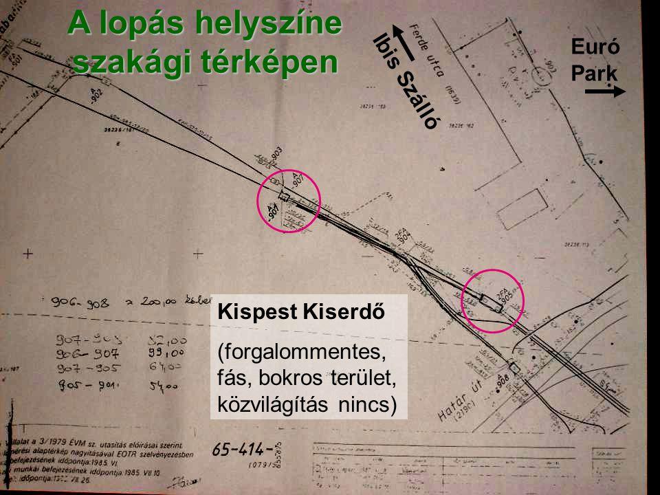 A lopás helyszíne szakági térképen Euró Park Kispest Kiserdő (forgalommentes, fás, bokros terület, közvilágítás nincs) Ibis Szálló