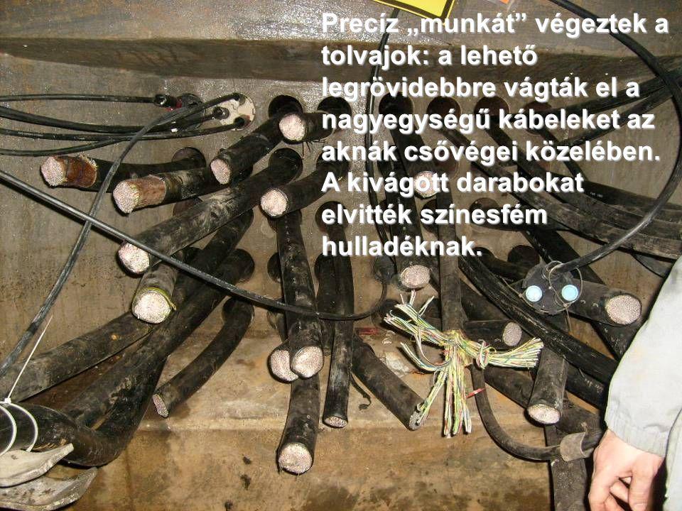 """Precíz """"munkát"""" végeztek a tolvajok: a lehető legrövidebbre vágták el a nagyegységű kábeleket az aknák csővégei közelében. A kivágott darabokat elvitt"""