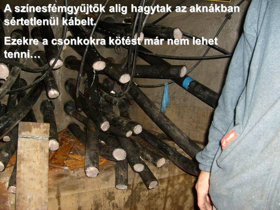 A színesfémgyűjtők alig hagytak az aknákban sértetlenül kábelt. Ezekre a csonkokra kötést már nem lehet tenni…