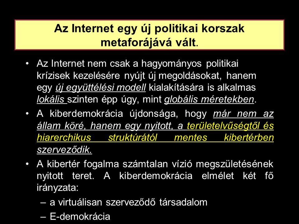 Az Internet egy új politikai korszak metaforájává vált. •Az Internet nem csak a hagyományos politikai krízisek kezelésére nyújt új megoldásokat, hanem