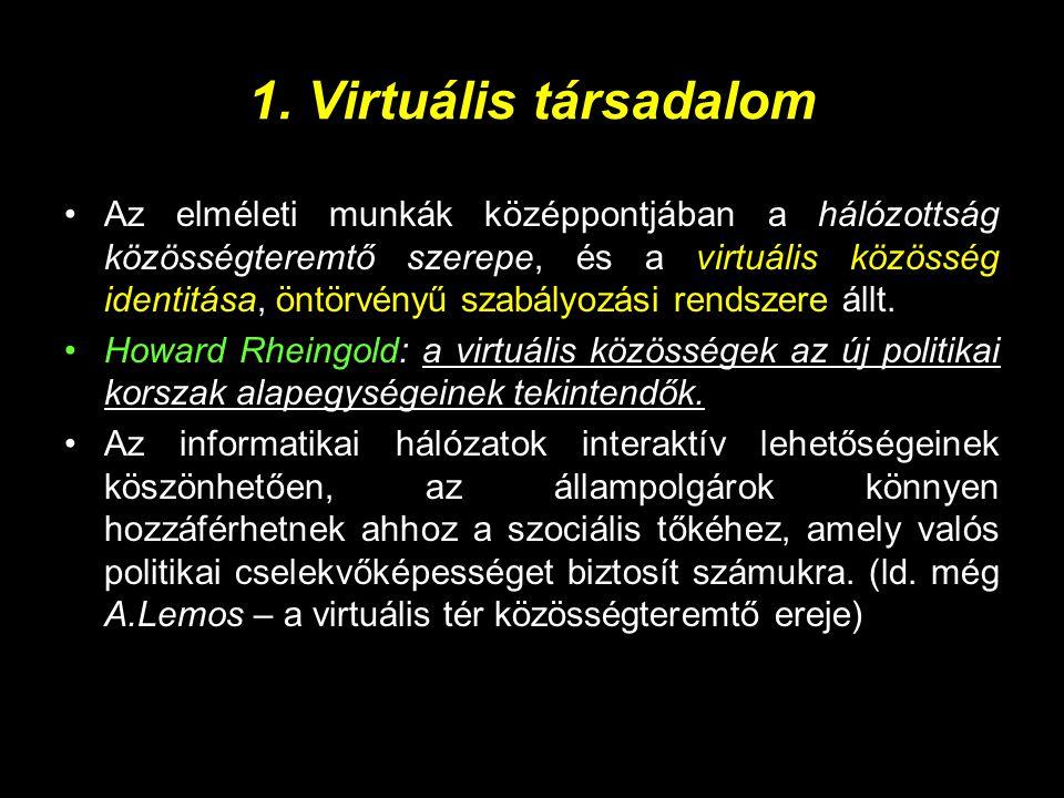 1. Virtuális társadalom •Az elméleti munkák középpontjában a hálózottság közösségteremtő szerepe, és a virtuális közösség identitása, öntörvényű szabá