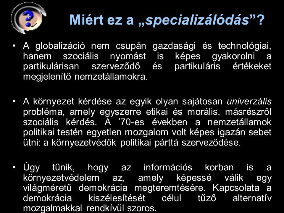 """Miért ez a """"specializálódás""""? •A globalizáció nem csupán gazdasági és technológiai, hanem szociális nyomást is képes gyakorolni a partikulárisan szerv"""