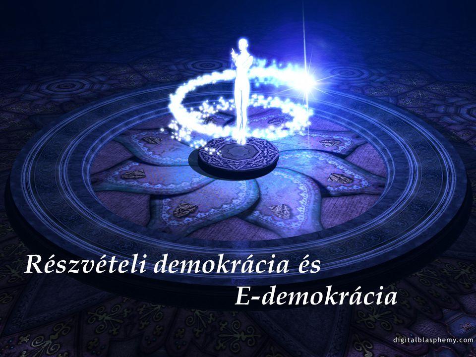 VIII. Részvételi demokrácia és e-demokrácia Részvételi demokrácia és e- demokrácia Részvételi demokrácia és E-demokrácia