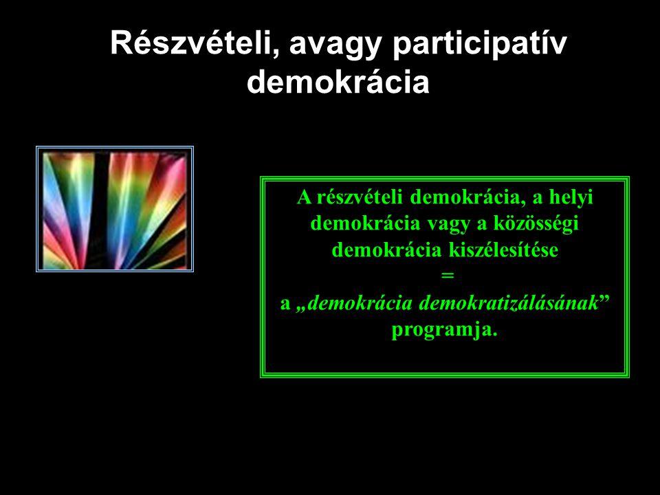 """Részvételi, avagy participatív demokrácia A részvételi demokrácia, a helyi demokrácia vagy a közösségi demokrácia kiszélesítése = a """"demokrácia demokr"""