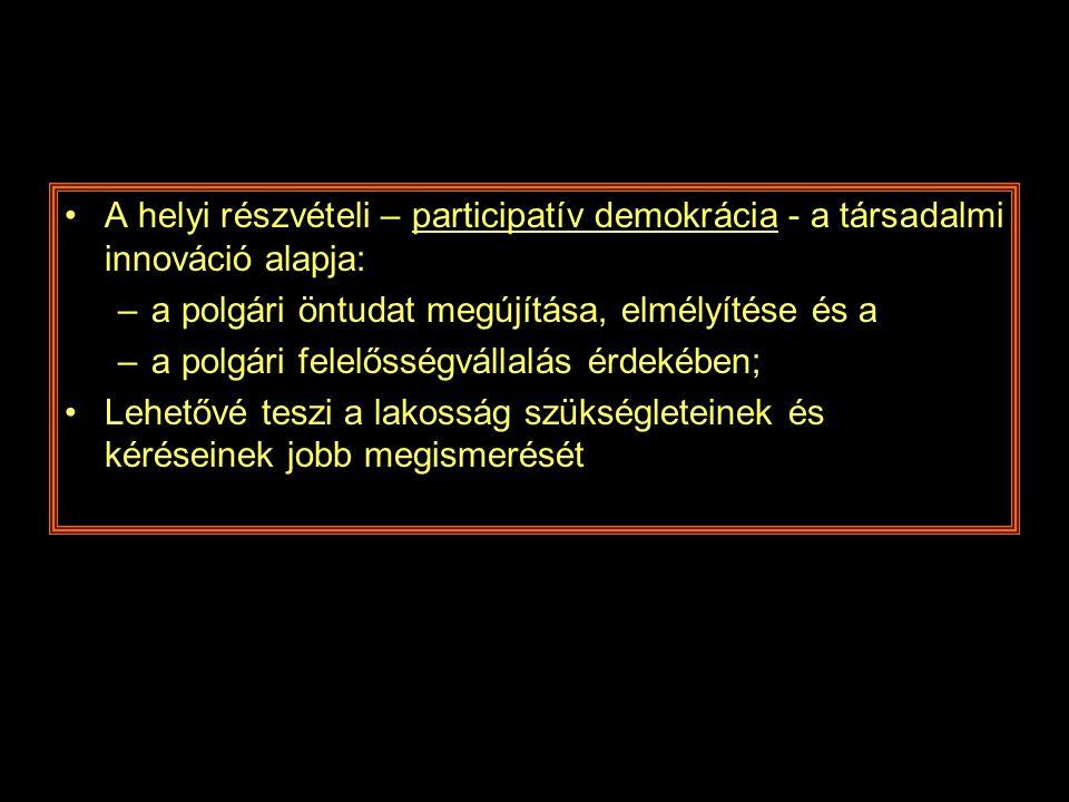 •A helyi részvételi – participatív demokrácia - a társadalmi innováció alapja: –a polgári öntudat megújítása, elmélyítése és a –a polgári felelősségvá