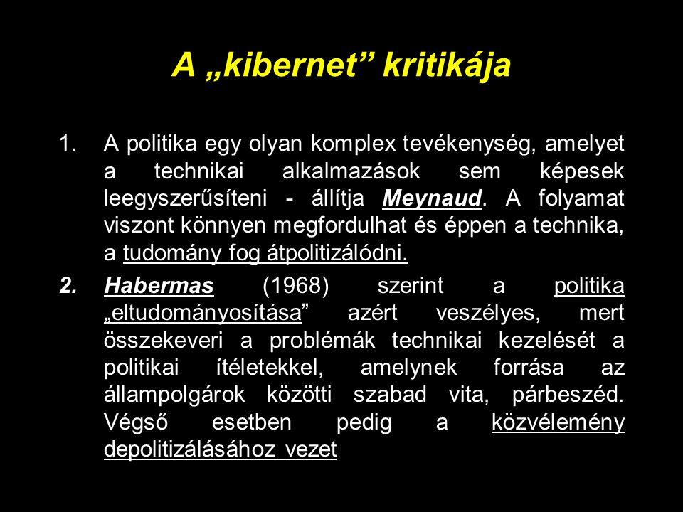 """A """"kibernet"""" kritikája 1.A politika egy olyan komplex tevékenység, amelyet a technikai alkalmazások sem képesek leegyszerűsíteni - állítja Meynaud. A"""