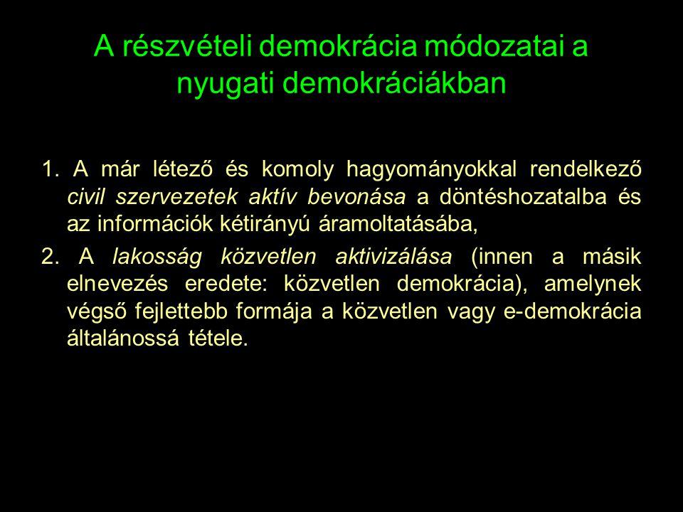A részvételi demokrácia módozatai a nyugati demokráciákban 1. A már létező és komoly hagyományokkal rendelkező civil szervezetek aktív bevonása a dönt