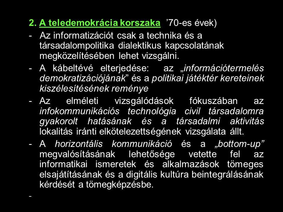 2. A teledemokrácia korszaka ('70-es évek) - Az informatizációt csak a technika és a társadalompolitika dialektikus kapcsolatának megközelítésében leh