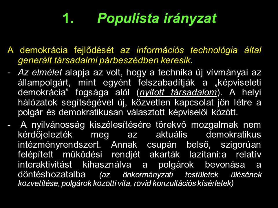 1. Populista irányzat A demokrácia fejlődését az információs technológia által generált társadalmi párbeszédben keresik. -Az elmélet alapja az volt, h
