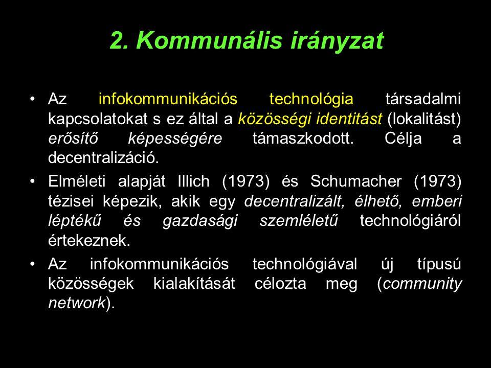 2. Kommunális irányzat •Az infokommunikációs technológia társadalmi kapcsolatokat s ez által a közösségi identitást (lokalitást) erősítő képességére t