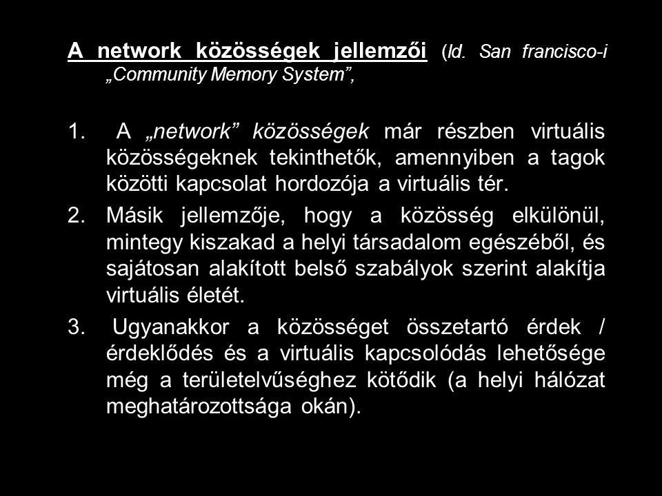"""A network közösségek jellemzői (ld. San francisco-i """"Community Memory System"""", 1. A """"network"""" közösségek már részben virtuális közösségeknek tekinthet"""