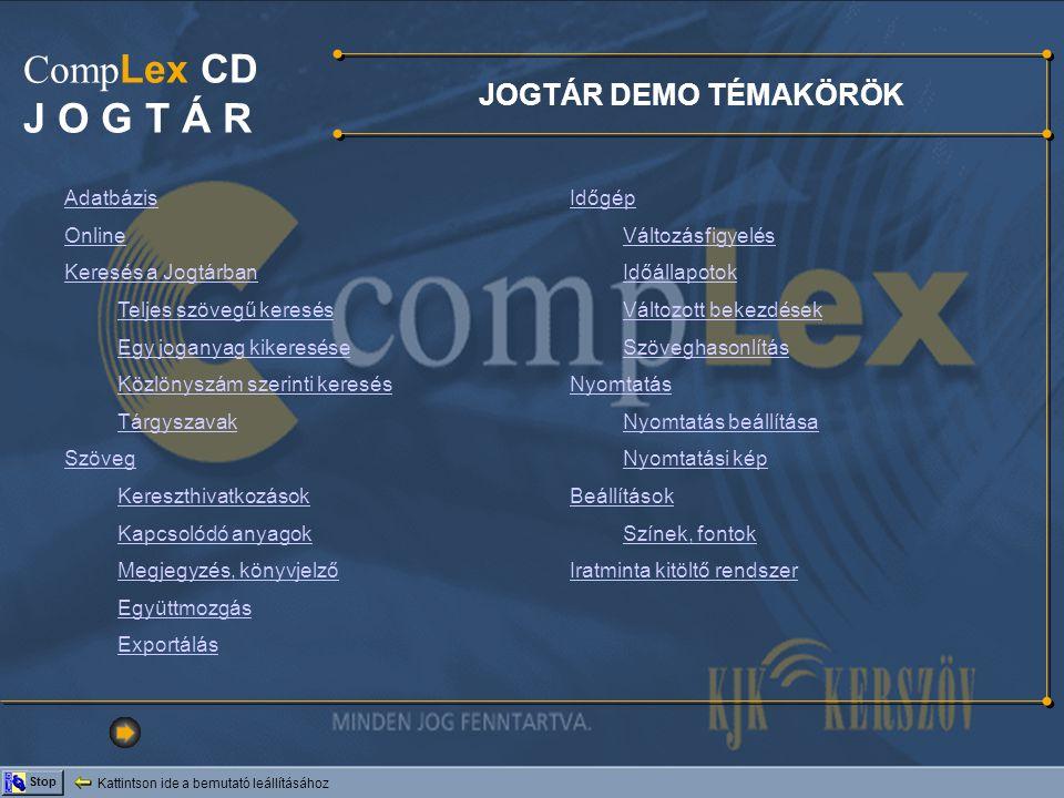 Kattintson ide a bemutató leállításához Stop Comp Lex CD J O G T Á R NYOMTATÁS A program lehetőséget nyújt tetszőleges ablak (címmutató, joganyag-szöveg, alcímek, összes lábjegyzet) teljes tartalmának és részletének kinyomtatására.