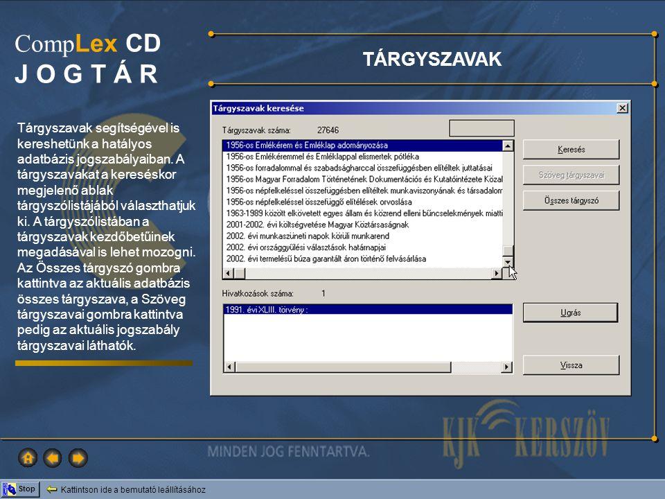 Kattintson ide a bemutató leállításához Stop Comp Lex CD J O G T Á R TÁRGYSZAVAK Tárgyszavak segítségével is kereshetünk a hatályos adatbázis jogszabá