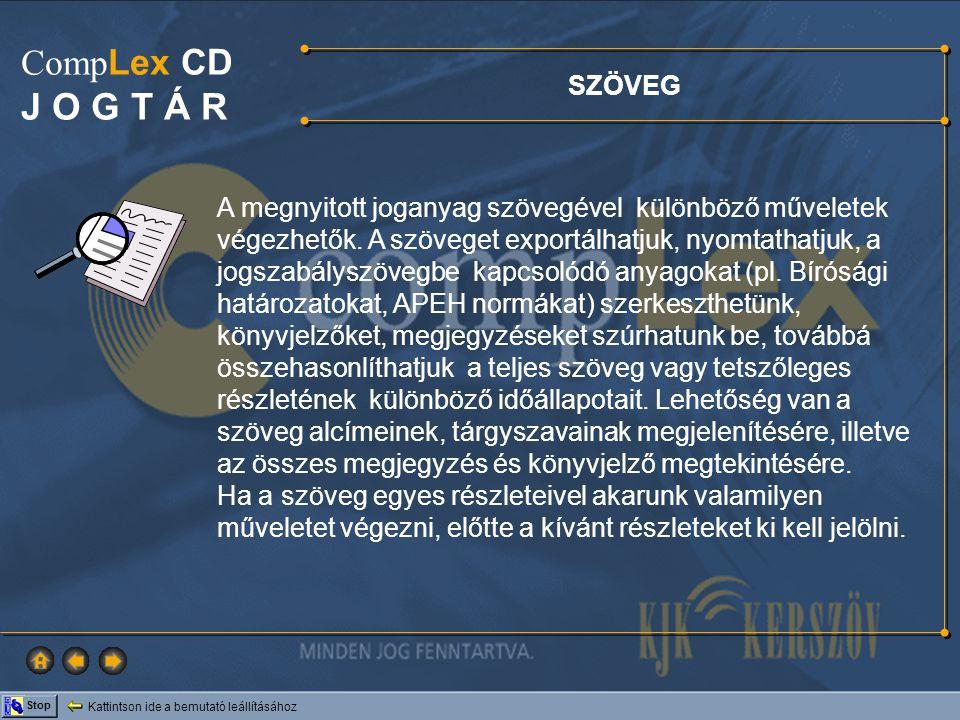 Kattintson ide a bemutató leállításához Stop Comp Lex CD J O G T Á R SZÖVEG A megnyitott joganyag szövegével különböző műveletek végezhetők. A szövege