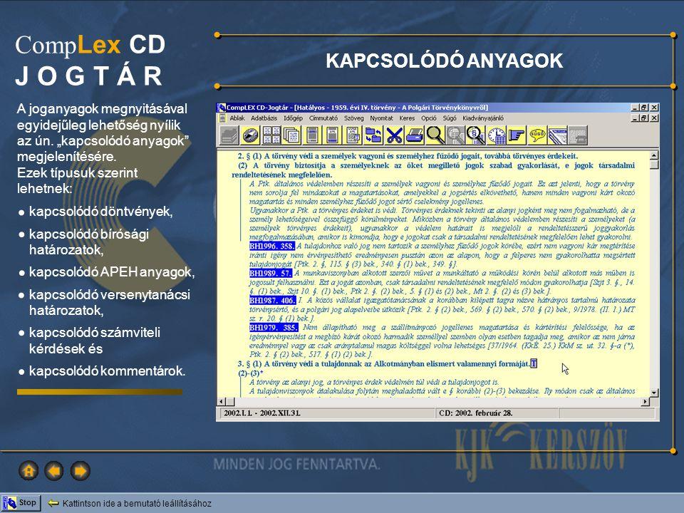 Kattintson ide a bemutató leállításához Stop Comp Lex CD J O G T Á R KAPCSOLÓDÓ ANYAGOK A joganyagok megnyitásával egyidejűleg lehetőség nyílik az ún.