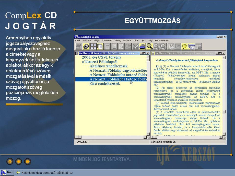 Kattintson ide a bemutató leállításához Stop Comp Lex CD J O G T Á R Amennyiben egy aktív jogszabályszöveghez megnyitjuk a hozzá tartozó alcímeket vag