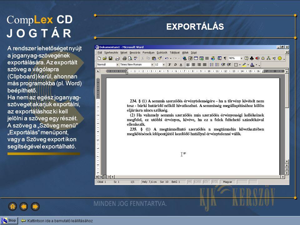 Kattintson ide a bemutató leállításához Stop Comp Lex CD J O G T Á R EXPORTÁLÁS A rendszer lehetőséget nyújt a joganyag-szövegének exportálására. Az e