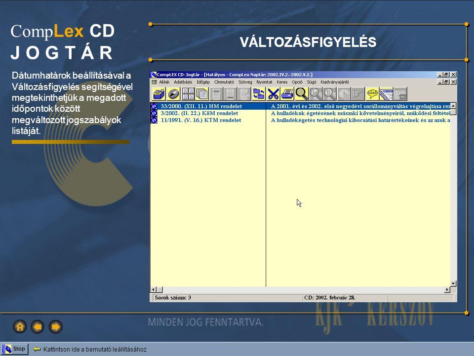 Kattintson ide a bemutató leállításához Stop Comp Lex CD J O G T Á R VÁLTOZÁSFIGYELÉS Dátumhatárok beállításával a Változásfigyelés segítségével megte
