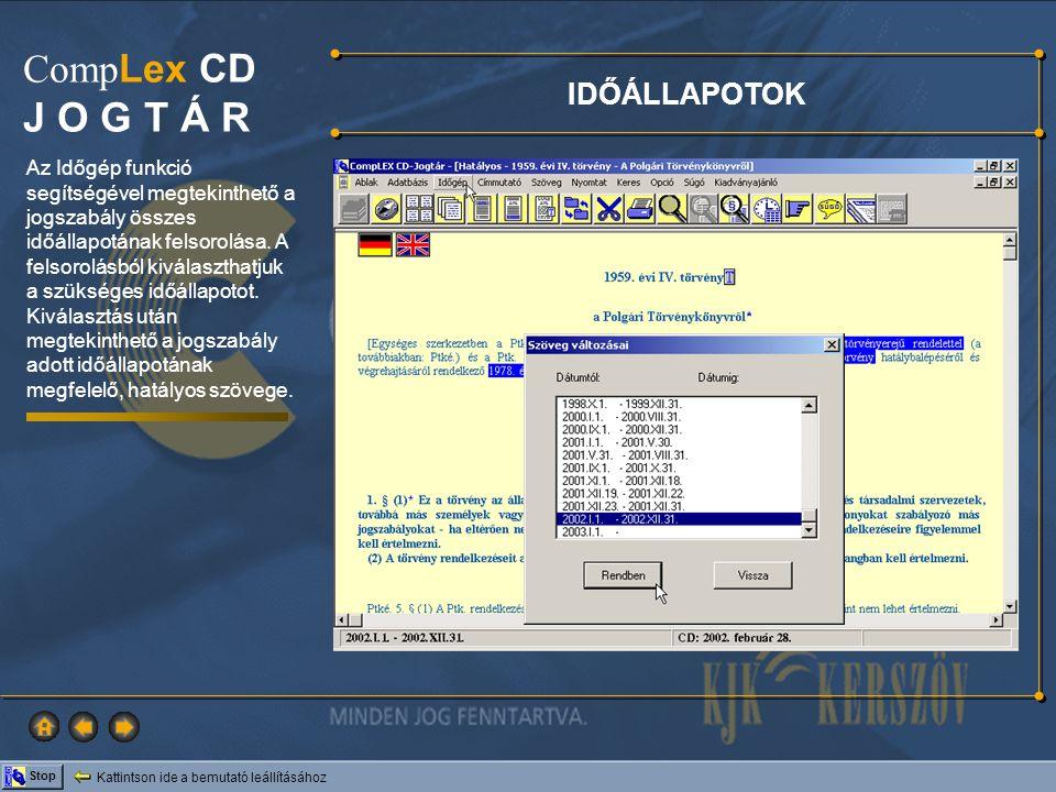 Kattintson ide a bemutató leállításához Stop Comp Lex CD J O G T Á R IDŐÁLLAPOTOK Az Időgép funkció segítségével megtekinthető a jogszabály összes idő