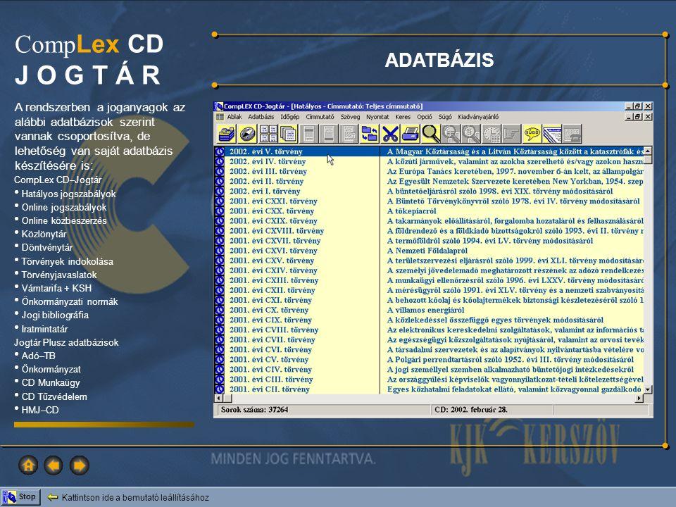 Kattintson ide a bemutató leállításához Stop Comp Lex CD J O G T Á R ONLINE Jogtár szerver Otthoni számítógép Módosított jogszabályok Hatályon kívül helyezett jogszabályok Új jogszabályok Helyesbített jogszabályok Válogatás tárcalapokból Internet kapcsolat A CD JOGTÁR ONLINE adatbázisa a CD JOGTÁR előfizetői részére térítésmentesen hozzáférhető.