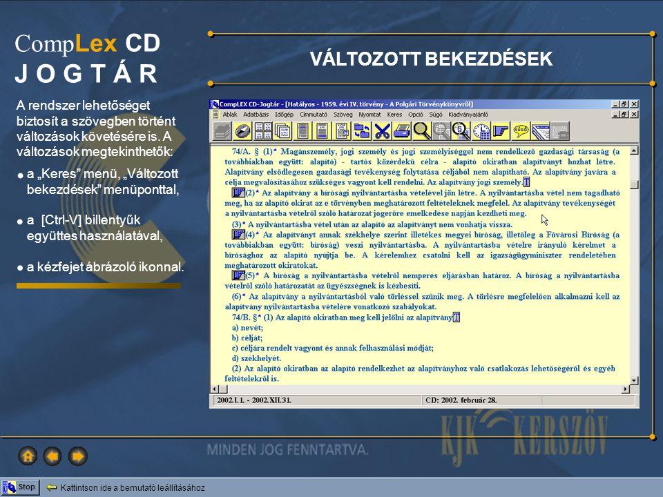 Kattintson ide a bemutató leállításához Stop Comp Lex CD J O G T Á R VÁLTOZOTT BEKEZDÉSEK A rendszer lehetőséget biztosít a szövegben történt változás