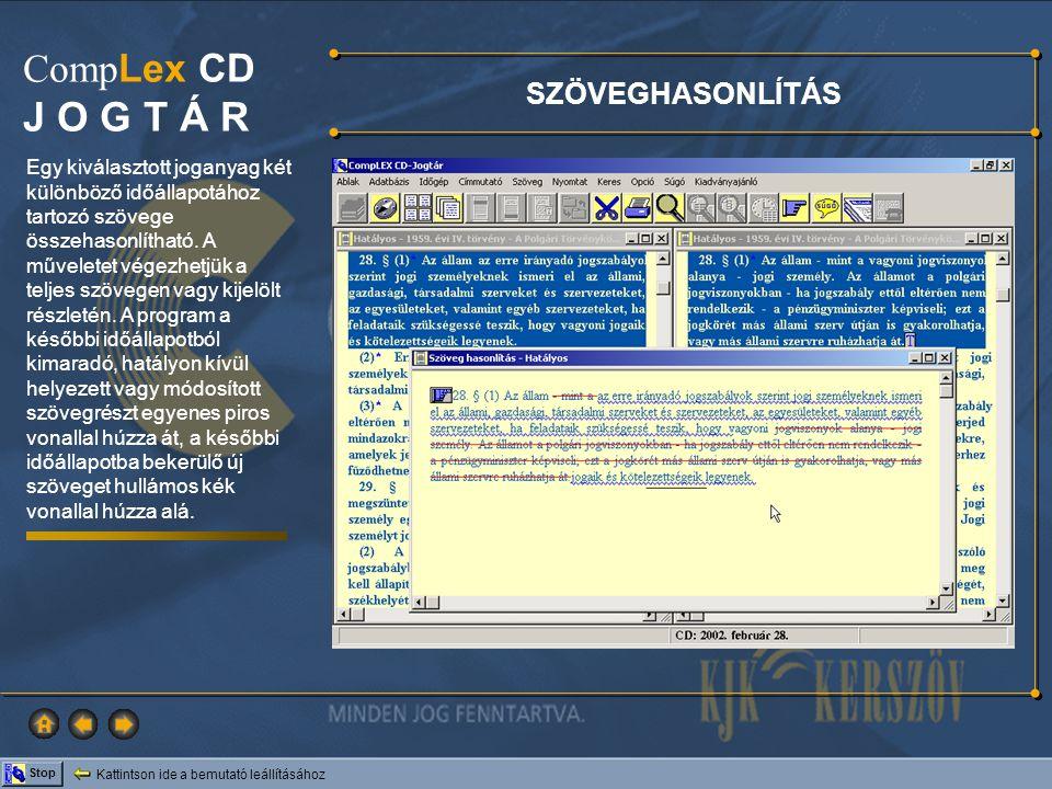 Kattintson ide a bemutató leállításához Stop Comp Lex CD J O G T Á R SZÖVEGHASONLÍTÁS Egy kiválasztott joganyag két különböző időállapotához tartozó s