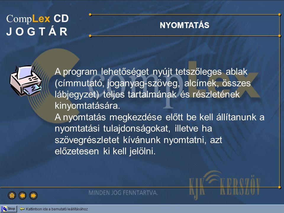 Kattintson ide a bemutató leállításához Stop Comp Lex CD J O G T Á R NYOMTATÁS A program lehetőséget nyújt tetszőleges ablak (címmutató, joganyag-szöv
