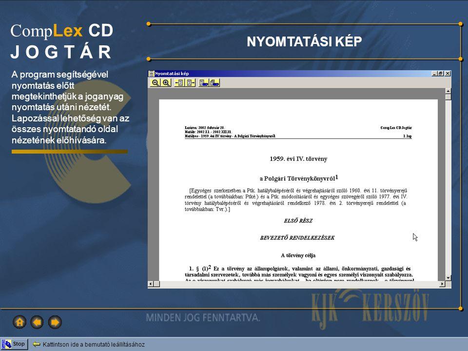 Kattintson ide a bemutató leállításához Stop Comp Lex CD J O G T Á R NYOMTATÁSI KÉP A program segítségével nyomtatás előtt megtekinthetjük a joganyag