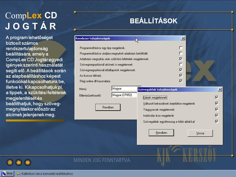 Kattintson ide a bemutató leállításához Stop Comp Lex CD J O G T Á R BEÁLLÍTÁSOK A program lehetőséget biztosít számos rendszertulajdonság beállításár