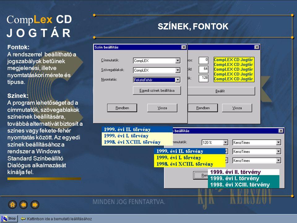 Kattintson ide a bemutató leállításához Stop Comp Lex CD J O G T Á R SZÍNEK, FONTOK Fontok: A rendszerrel beállítható a jogszabályok betűinek megjelen