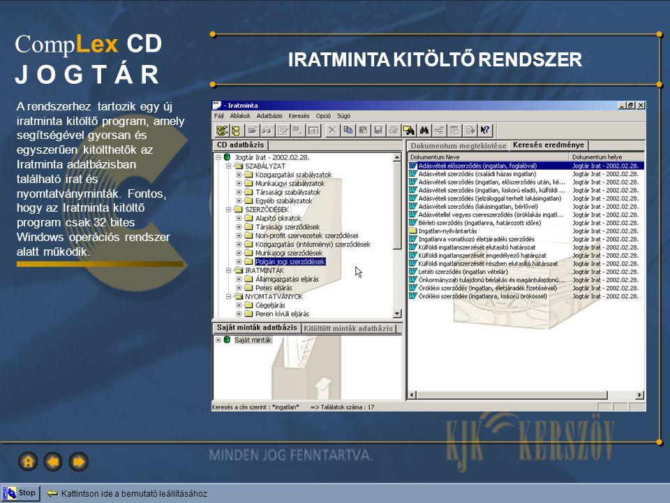 Kattintson ide a bemutató leállításához Stop Comp Lex CD J O G T Á R IRATMINTA KITÖLTŐ RENDSZER A rendszerhez tartozik egy új iratminta kitöltő progra