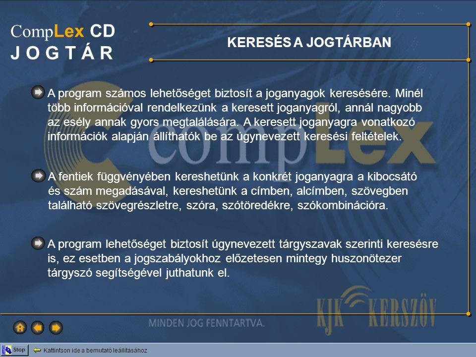 Kattintson ide a bemutató leállításához Stop Comp Lex CD J O G T Á R A program számos lehetőséget biztosít a joganyagok keresésére. Minél több informá