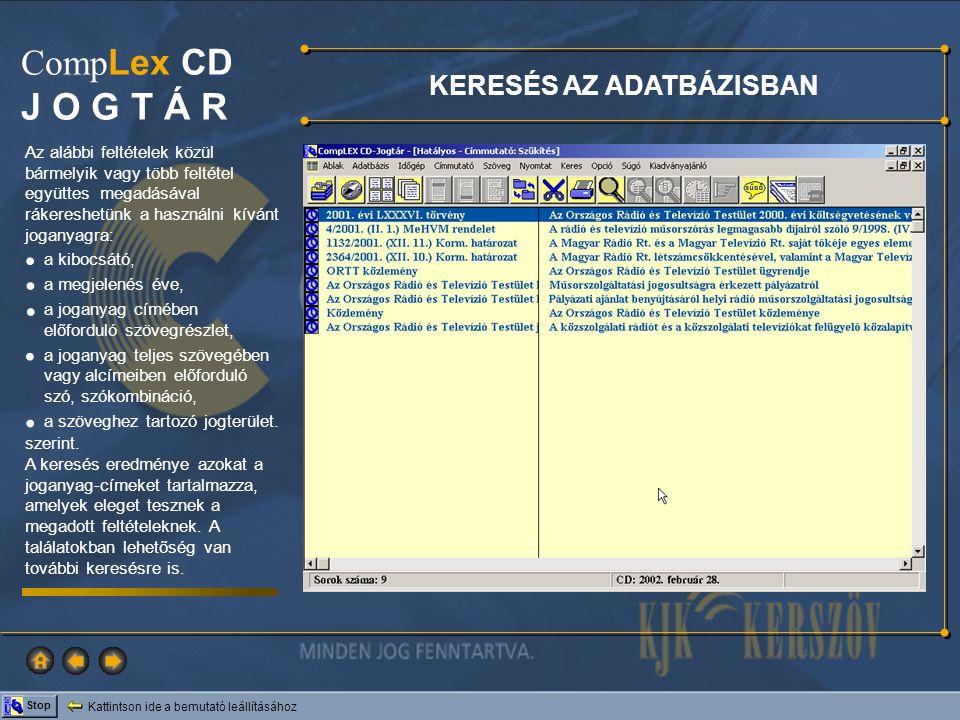 Kattintson ide a bemutató leállításához Stop Comp Lex CD J O G T Á R IDŐGÉP A rendszerben a jogszabályok túlnyomó részének nem csak a hatályos, hanem minden időállapota megtekinthető a hatálybalépésének időpontjától a CD lezárásának időpontjáig.